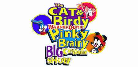 The Cat & Birdy Warneroonie Pinky Brainy Big Cartoonie Show
